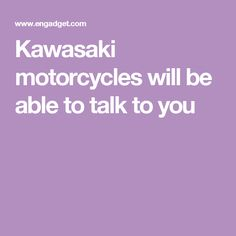 Kawasaki motorcycles will be able to talk to you