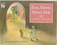 Eeny, Meeny, Miney Mole by Jane Yolen. Harcourt, 1992. OP (MLSC & WLSC have)