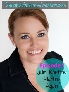 episode 1 Julie Rainbow interview http://dynamicbusinesswomen.com/starting-again/