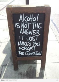 Alcohol isn't the answer... Drinking quote for bar