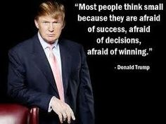 Most people think small because they are afraid of success, afraid of decisions, afraid of winning. ~ Donald Trump Quote #entrepreneur #motivation #inspire
