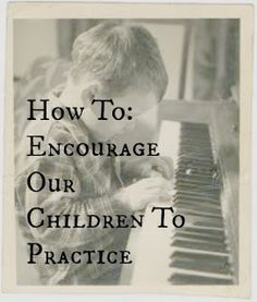 Encouraging your Children to practice.  Great tips and questions for you and your children.  By Heather Johnson via Amy Huntley (The Idea Room) #parentingtips