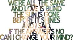 And if the answer is no, can I change your mind? Change Your Mind - The Killers