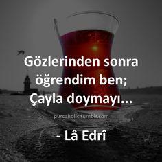 Gözlerinden sonra öğrendim ben; Çayla doymayı... - Lâ Edrî #kızkulesi #incebelli…