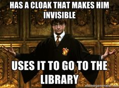 Harry Potter Come At Me Bro - has a cloak that makes him invisible uses it to go to the library
