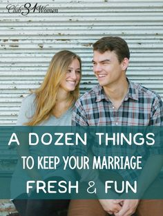 Ever feel like you and he are stuck in a rut? Or weighed down with life's pressures? Here are some fun ways to freshen your marriage and restore the spark! A Dozen Things to Keep Your Marriage Fresh & Fun ~ Club31Women