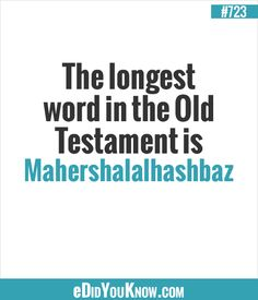 The longest word in the Old Testament is Mahershalalhashbaz. Wtf Fun Facts, Fascinating Facts, Crazy Facts, Random Facts, Interesting Facts, Random Stuff, Longest Word, Did You Know Facts, Christian Resources