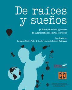 De raíces y sueños : 50 libros para niños y jóvenes de autores latinos de Estados Unidos / coordinadores, Sergio Andricaín, Pedro C. Cerrillo y Antonio Orlando Rodríguez (2013)