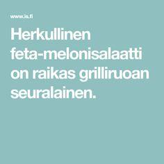 Herkullinen feta-melonisalaatti on raikas grilliruoan seuralainen.