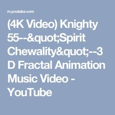 """(4K Video) Knighty 55--""""Spirit Chewality""""--3D Fractal Animation Music Video - YouTube"""