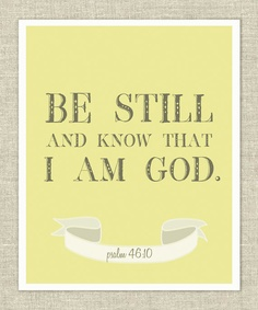 Sometimes, when I cannot quiet my thoughts-as though simply thinking can change everything-I remember that there is One who is in control, and He has my best interests in mind, always.  I just have to turn my life over to Him and still the rush of uncertainty in my soul.