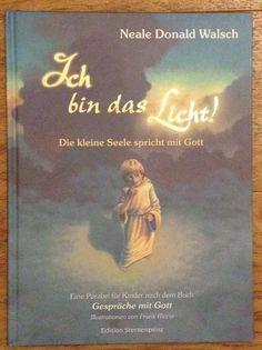 ICH BIN DAS LICHT Die kleine Seele spricht mit Gott von Neale Donald Walsch