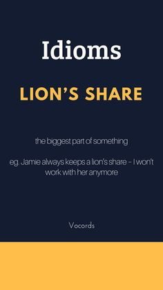 Lion's share is an idiom which means the biggest part of something. Slang English, Learn English Grammar, Learn English Words, English Phrases, English Idioms, English Language Learning, English Lessons, English Study, Daily English Vocabulary