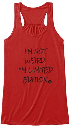 I'm not weird. I'm limited edition. ;) Not available in the store. Grab yours today! #teespring #imnotweird #imlimitededition #different #special #unique #oneofakind #designermomrocks