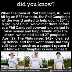 When the town of Phil Campbell, AL, was hit by an EF5 tornado, the Phil Campbells of the world united to help out. In 2011, a group of Phils, who'd met there before at a Phil Campbell convention, visited to raise money and help rebuild after the...