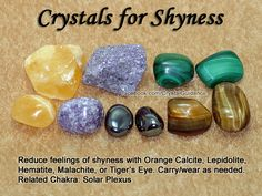Crystals for Shyness — Reduce feelings of shyness with Orange Calcite, Lepidolite, Hematite, Malachite, or Tiger's Eye. Carry or wear your favorite(s) as needed. — Related Chakra: Solar Plexus