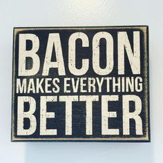 """This sign is a great sign for the bacon lover in your home. It reads: """" Bacon Makes Everything Better."""" What better way to express your favorite Wood with vintage white lettering All box signs are 1 deep. Free stand on tabletop or hang for wall display. Wall Quotes, Me Quotes, How To Make Box, Everything Is Awesome, Box Signs, Bacon Recipes, Food Humor, Just For You, Lettering"""