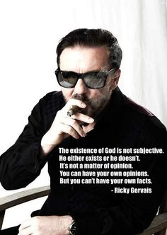 Ricky Gervais - Amazing, funny, Atheist..and kind of sexy in his own way.
