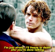 outlander | Tumblr - this has GOT to be a between the scenes shot?  (I certainly don't remember this line)