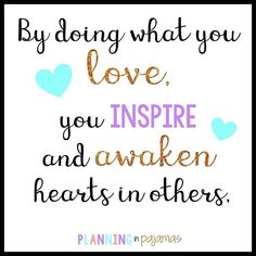 By doing what you love, you inspire and awaken hearts in others. Teaching Quotes, Totally Me, Summer School, Love Your Life, Follow Me, Monday Motivation, Awakening, Life Quotes, Inspirational Quotes