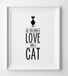 """Typography Print """"All You Need is Love and a cat"""", Printable Typographic print cat, Inspirational quote, Motivational Home Decor Art by WallArtPrintables on Etsy https://www.etsy.com/nz/listing/200419628/typography-print-all-you-need-is-love"""