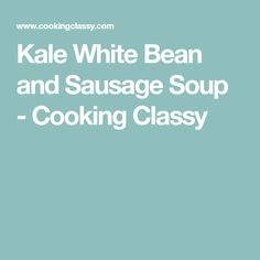 Kale White Bean and Sausage Soup - Cooking Classy