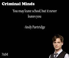 You may leave school, but it never leaves you- Andy Partridge said by Spencer Reid.so true! Criminal Minds Quotes, Spencer Reid Criminal Minds, Criminal Minds Cast, Inspirational Graduation Quotes, Inspirational Quotes, Crimal Minds, Senior Quotes, Thinking Quotes, Quotable Quotes