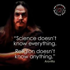 Atheism, Religion, God is Imaginary, Science. Science doesn't know everything. Religion doesn't know anything.