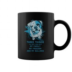 I Love Bulldog  Three things you dont mess with my family my freedom and my bulldog T shirts