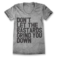 a6cfcf26 Don't Let The Bastards Grind You Down / Womens Screen Print Poster,  Streetwear