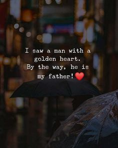 Think Positive To Make Things Positive I saw a man with a golden heart. Father Daughter Love Quotes, Father Love Quotes, Love My Parents Quotes, Mom And Dad Quotes, Fathers Day Quotes, Fathers Love, Mother Daughters, Son Quotes, Baby Quotes
