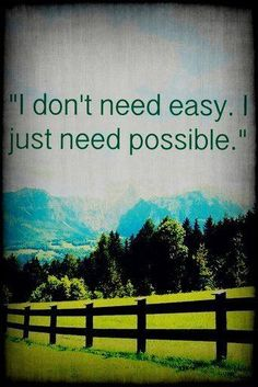 """""""I don't need easy. I just need possible."""" #quote # saying"""