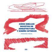 Cómo dibujar bocetos de arquitectura y diseño interior - Stephanie Travis - Sala de prensa - Editorial Gustavo Gili