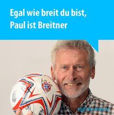 Egal wie breit du bist, Paul ist Breitner.