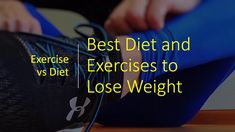 Best Diet and Exercises to Lose Weight - Exercise vs Diet