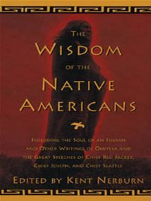 Read Book The Wisdom of the Native Americans: Including The Soul of an Indian and Other Writings of Ohiyesa and the Great Speeches of Red Jacket, Chief Joseph, and Chief Seattle, Author Kent Nerburn Native American Spirituality, Native American Wisdom, Native American History, American Indians, Chief Seattle, Political Books, Chief Joseph, Black History Books, Wisdom Books