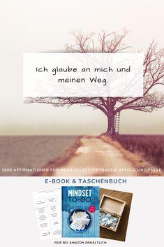 """Affirmation: """"Ich glaube an mich und meinen Weg."""" 1000 Affirmationen für mehr Selbstvertrauen, Erfolg und Fülle in einem E-Book zum ausdrucken und herausschneiden. Jetzt auch als Taschenbuch zum direkt herausschneiden. #affirmation #affirmationen #selbstvertrauen #selbstliebe #selbstbewusstsein #erfog #zitat #spruch #ichbin #glaubenssatz #buch #glaubenssätze #mindset #vertauen #selbstfindung #diy To Go, Author, Self Confidence, Faith, Reading, Finding Yourself, Self Love"""