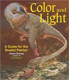 A go to work!  Color and Light: A Guide for the Realist Painter: James Gurney: 0050837276277: Amazon.com: Books