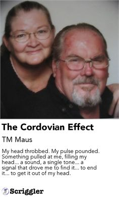 The Cordovian Effect by TM Maus https://scriggler.com/detailPost/story/55109 My head throbbed. My pulse pounded. Something pulled at me, filling my head... a sound, a single tone... a signal that drove me to find it... to end it... to get it out of my head.