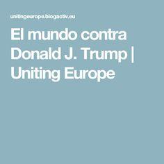 El mundo contra Donald J. Trump | Uniting Europe