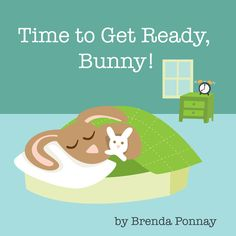 Time to Get Ready, Bunny! by Brenda Ponnay:     It's time to get ready, Bunny! Bunny? BUNNY? In this charming little book, author/illustrator Brenda Ponnay has artfully depicted the morning routine of so many families.     $3.99