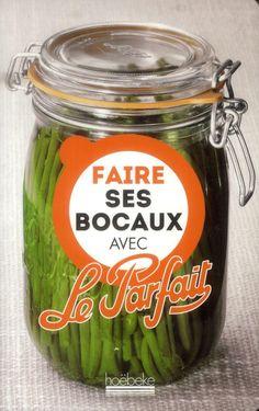Faire ses bocaux avec Le parfait - Guillaume Villemot - Hoebeke - Livres