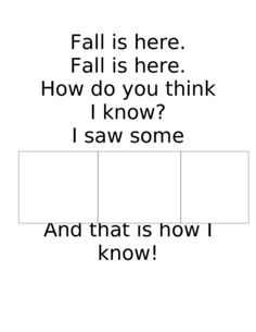 Fall is Here.  Create a writing booklet.  On each page . . . . Fall is here, etc.  I saw (kids write either a / an / some ) + fall thing.  Illustrate page