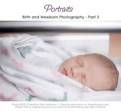 Learn to take beautiful birth and newborn portraits. Photography tips from Heather Nan via