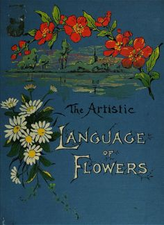 The Artistic Language of Flowers (full text book available online with lovely illustrations)