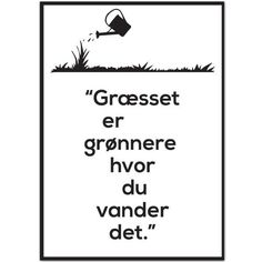 Citat Plakat - Græsset Er Grønnere Life Quotes Love, True Quotes, Words Quotes, Wise Words, Motivational Quotes, Inspirational Quotes, Sayings, John Maxwell, Team Leader Quotes