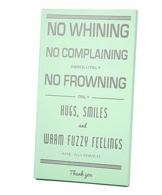 Mint & Gray 'No Whining' Wall Art by Twelve Timbers no whinging, no complaining, absolutely no frowning. only hugs, smiles and warm fuzzy feelings are allowed. Great Quotes, Quotes To Live By, Inspirational Quotes, Awesome Quotes, Motivational, Make Me Happy, Inspire Me, Wise Words, Favorite Quotes