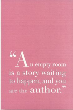 An empty room is a story waiting to happen, and you are the author.