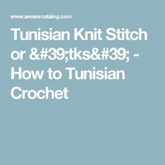 Tunisian Knit Stitch or 'tks' - How to Tunisian Crochet