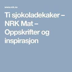 Ti sjokoladekaker – NRK Mat – Oppskrifter og inspirasjon